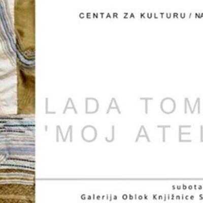 "Izložba Lade Tomašić ""Moj atelier"""