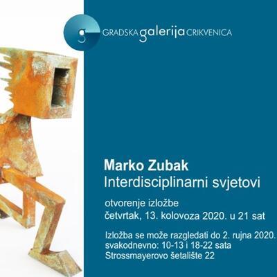 """Izložba Marka Zubaka """"Interdisciplinarni svjetovi"""""""